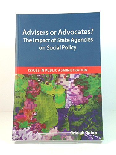 Advisers or Advocates?: The Impact of State Agencies on Social Policy By Orlaigh Quinn