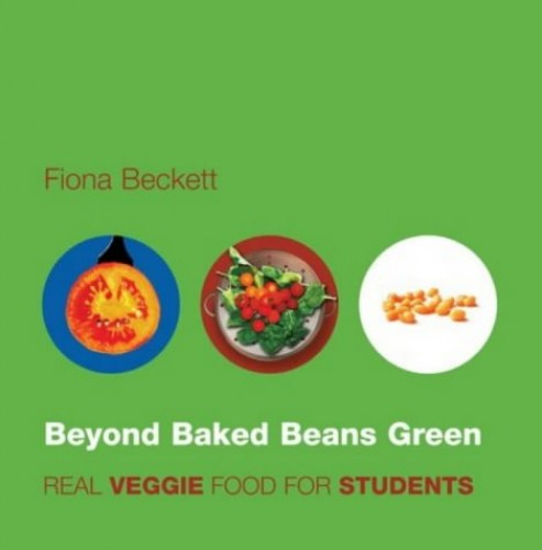 Beyond Baked Beans Green: Real Veggie Food for Students By Fiona Beckett