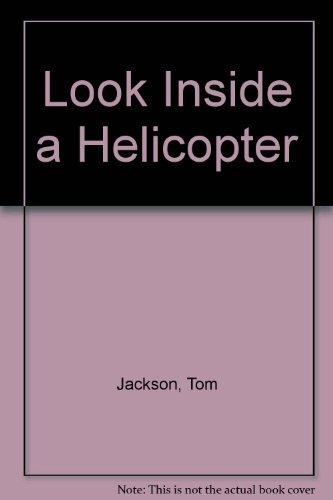 Look Inside a Helicopter By Tom Jackson