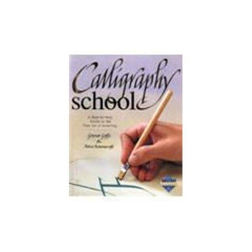 Calligraphy School - A Step-by-Step Guide to the Fine Art of Lettering By Anna Ravenscroft