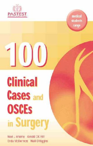100 Clinical Cases and Osces in Surgery By Arnold Hill