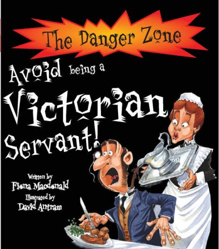Avoid Being A Victorian Servant! By Fiona MacDonald