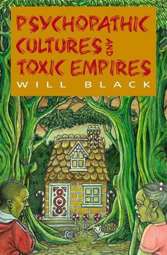 Psychopathic Cultures and Toxic Empires By Will Black
