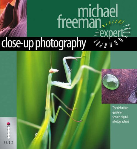 Close-Up Photography - The Definitive Guide for Serious Digital Photographers by Michael Freeman