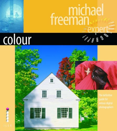 Colour - The Definitive Guide for Serious Digital Photographers (Digital Photography Expert) By Michael Freeman