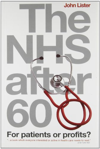 The NHS After 60: For Patients or Profits? (Health & Medicine) By John Lister