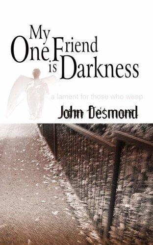 My One Friend is Darkness By John Desmond