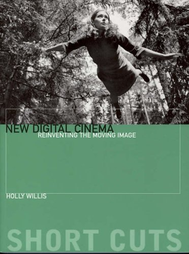 New Digital Cinema- Reinventing the Moving Image By Holly Willis