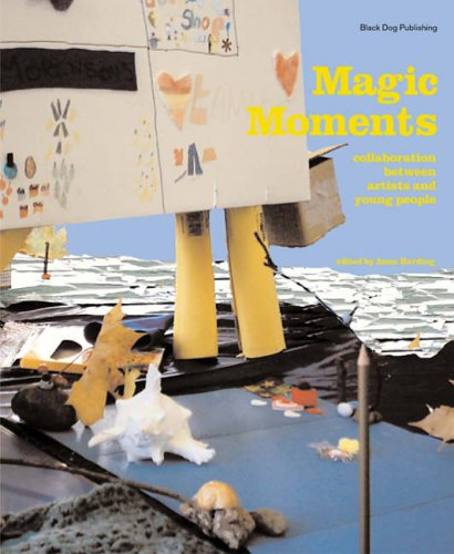 Magic Moments: Collaborations Between Artists and Young People by Anna Harding