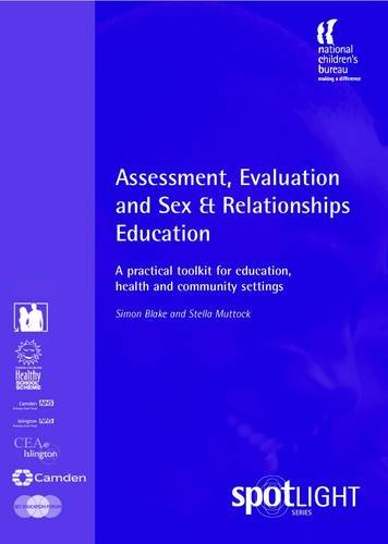 Assessment, Evaluation and Sex and Relationships Education: A Practical Toolkit for Education, Health and Community Settings by Simon Blake