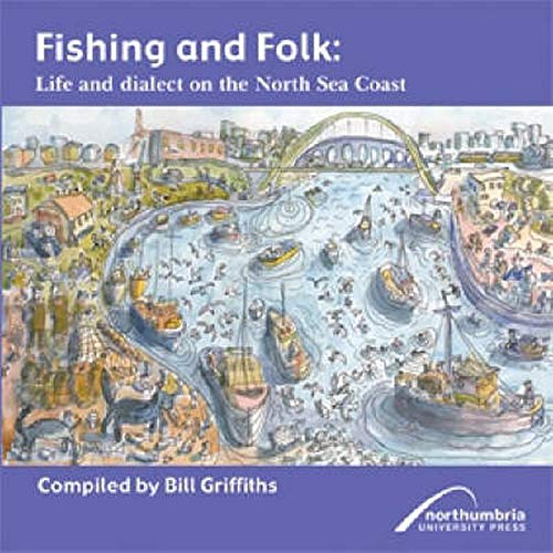 Fishing and Folk: Life and Dialect on the North Sea Coast by Bill Griffiths