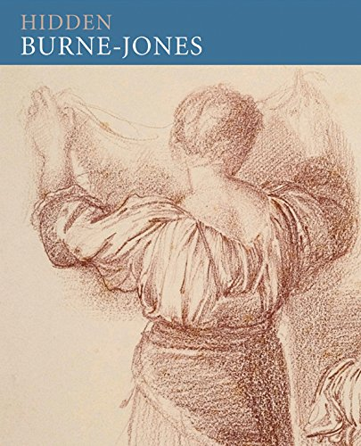 Hidden Burne Jones: Works on Paper by Edward Burne Jones from Birmingham Museums By John Christian