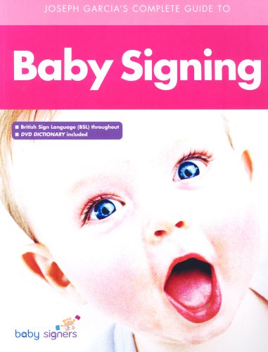 Joseph Garcia's Complete Guide to Babysigning by Joseph Garcia