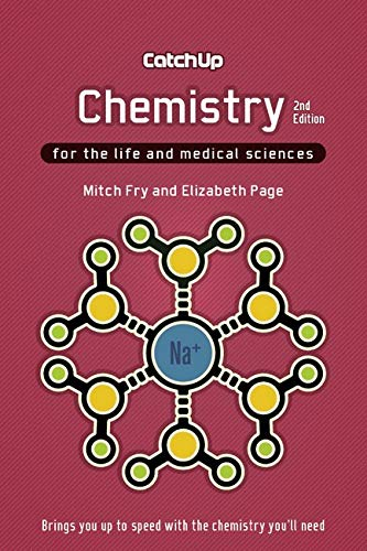 Catch Up Chemistry, second edition: For the Life and Medical Sciences By Mitch Fry (Faculty of Biological Sciences, University of Leeds, UK)