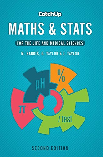 Catch Up Maths & Stats, second edition: for the life and medical sciences By Michael Harris (Associate Postgraduate Dean, Severn School of Primary Care, Bristol)