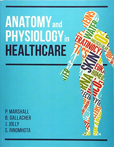 Anatomy and Physiology in Healthcare By Paul Marshall (Senior Lecturer and Director of Practice, School of Healthcare, University of Leeds)