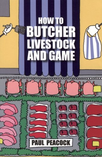 How to Butcher Livestock and Game By Paul Peacock