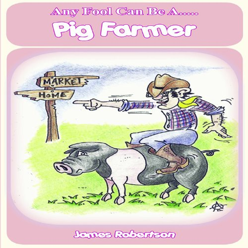 Any Fool Can Be a Pig Farmer By Robertson James
