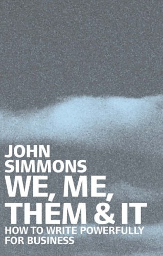 We, Me, Them & It: How to Write Powerfully for Business by John Simmons