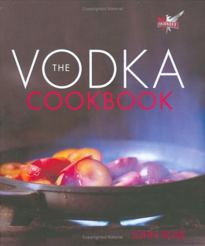 The Vodka Cookbook By John Rose