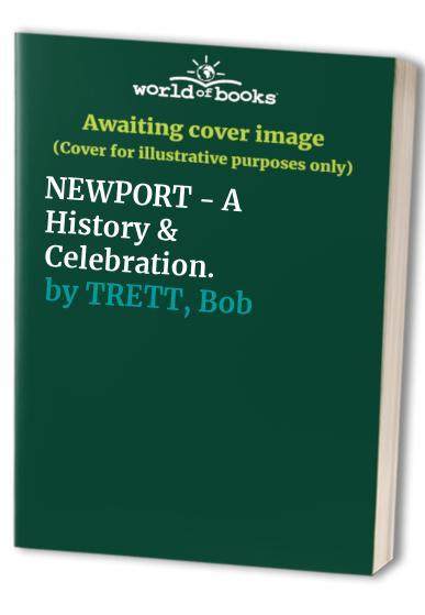 NEWPORT - A History & Celebration. By Bob TRETT