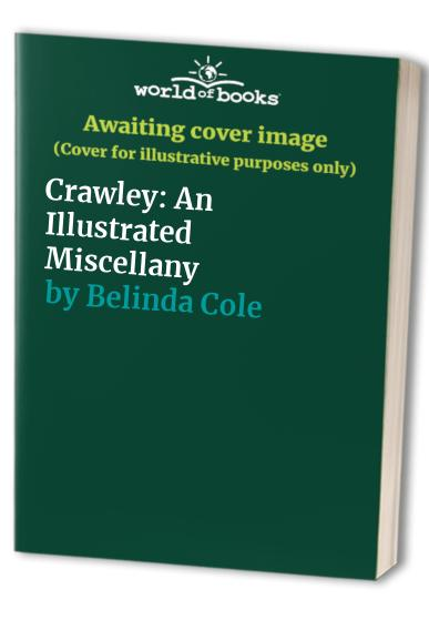 Crawley: An Illustrated Miscellany By Belinda Cole