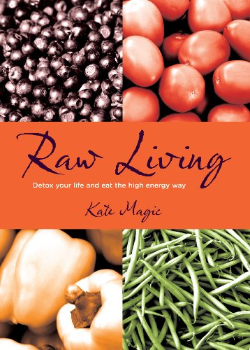 Raw Living - Detox Your Life and Eat the High Energy Way By Kate Magic