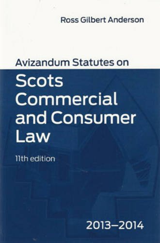 Avizandum Statutes on Scots Commercial and Consumer Law 2013-14 Edited by Ross Gilbert Anderson