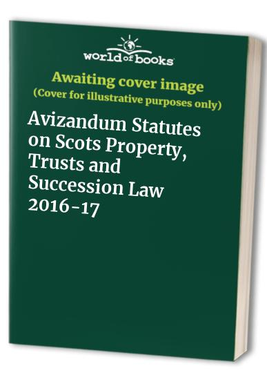 Avizandum Statutes on Scots Property, Trusts and Succession Law 2016-17 By Andrew Steven