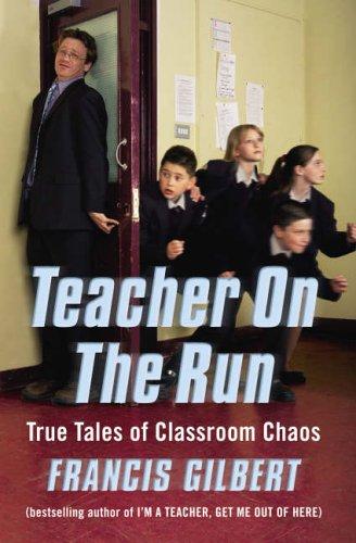 Teacher on the Run: The Further Trials of an Inner-City School Teacher By Francis Gilbert