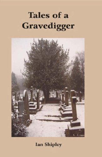 Tales of a Grave Digger By Ian Shipley
