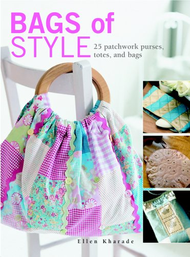 Bags of Style: 25 Patchwork Purses, Totes and Bags by Ellen Kharade
