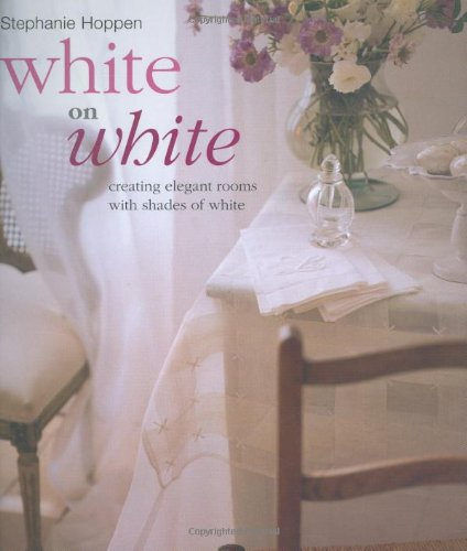White on White: Creating Elegant Rooms with Shades of White by Stephanie Hoppen