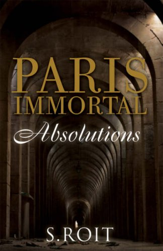 Paris Immortal: Absolutions By Sherry Roit