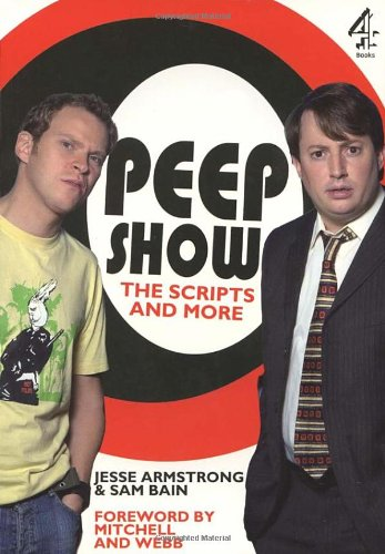 Peep Show The Scripts and More By Jesse Armstrong
