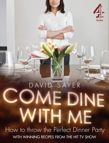 Come Dine With Me: Dinner Party Perfection By David Sayer