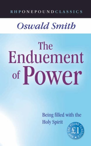 The Enduement of Power: Being Filled with the Holy Spirit (One Pound Classics) By Oswald Jeffrey Smith