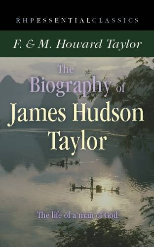 The Biography of James Hudson Taylor By F. & M. Howard Taylor