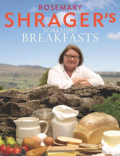Rosemary Shrager's Yorkshire Breakfasts by Rosemary Shrager