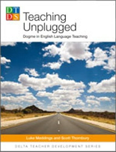Delta Teach Development: Teaching Unplugged: Dogme in English Language Teaching by Luke Meddings