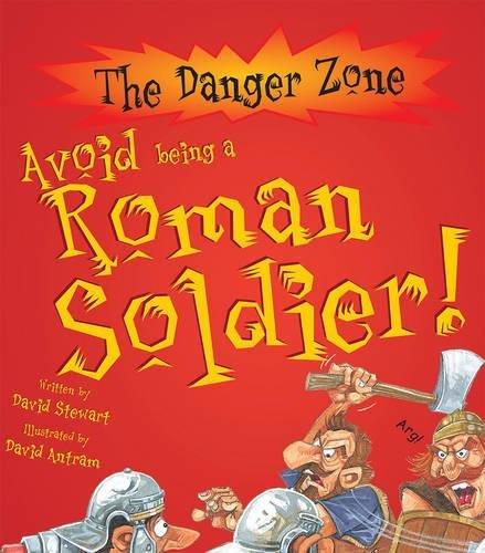 Avoid Being a Roman Soldier (Danger Zone) (The Danger Zone) By David Stewart
