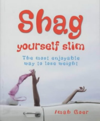Shag Yourself Slim: The Most Enjoyable Way to Lose Weight by Imah Goer