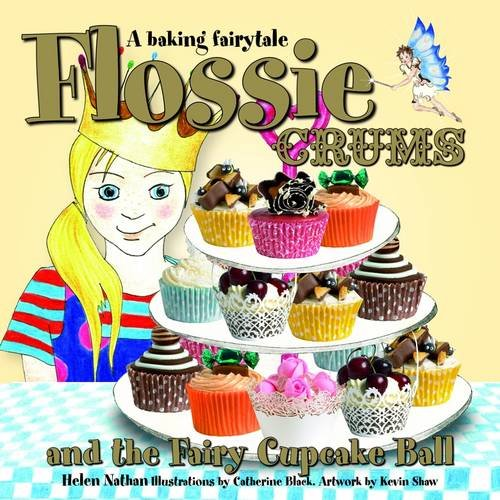Flossie Crums and the Fairy Cupcake Ball: A Baking Fairytale by Helen Nathan