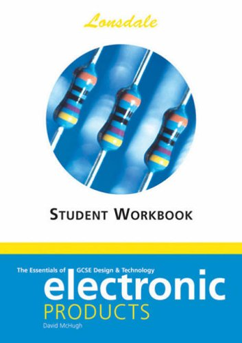 The Essentials of GCSE Electronic Products: Electronic Products Workbook by David McHugh