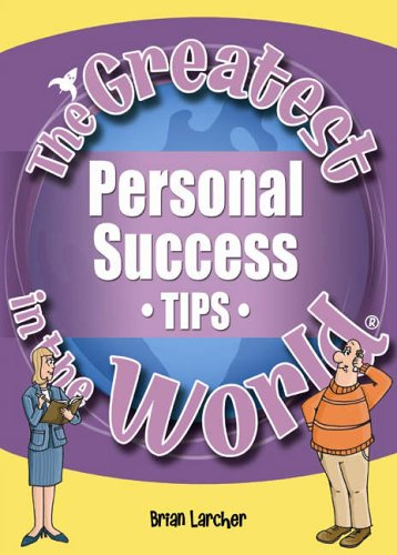 The Greatest Personal Success Tips in the World By Brian Larcher