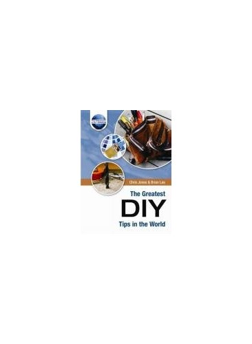 The Greatest DIY Tips in the World By Chris Jones