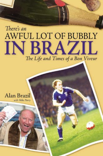 There's an Awful Lot of Bubbly in Brazil: The Life and Times of a Bon Viveur by Alan Brazil