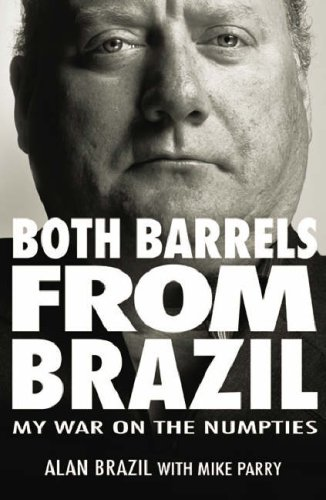 Both Barrels from Brazil: My War Against the Numpties by Alan Brazil