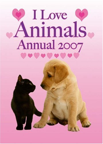 I Love Animals Annual 2007