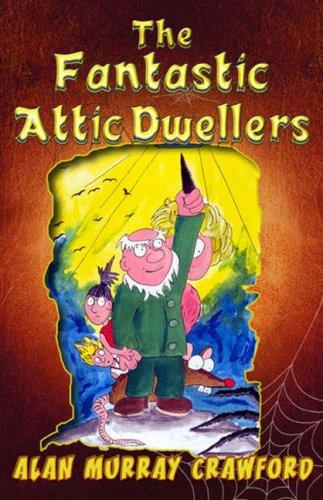 The Fantastc Attic Dwellers By Alan Murray Crawford